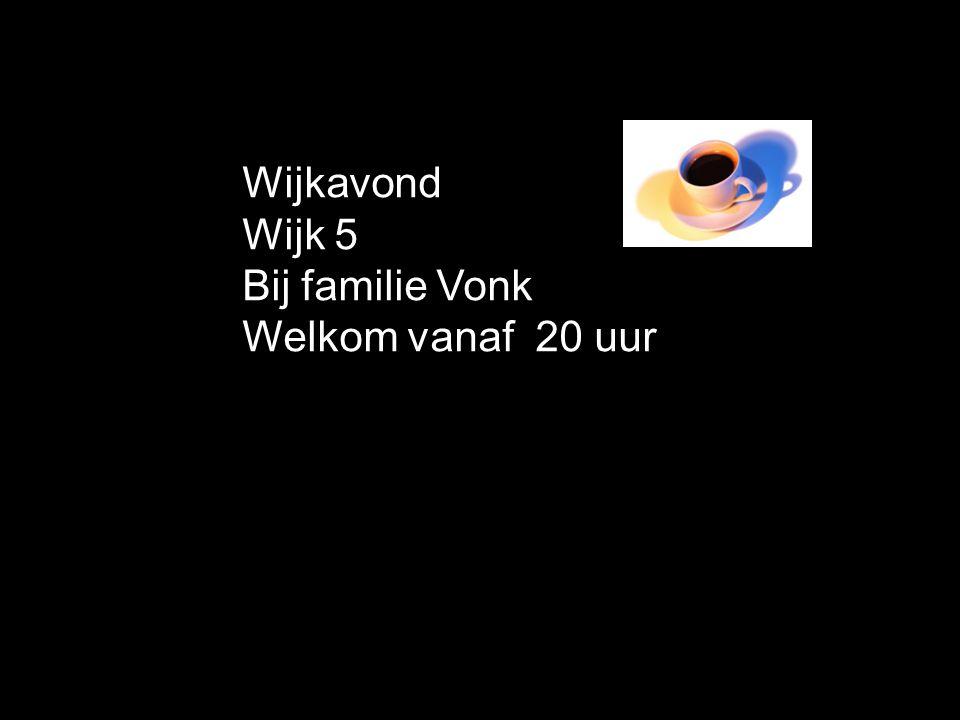Wijkavond Wijk 5 Bij familie Vonk Welkom vanaf 20 uur