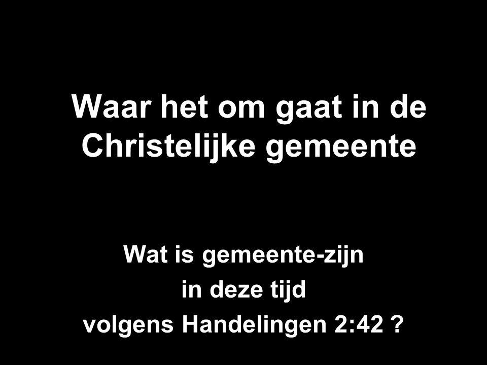 Waar het om gaat in de Christelijke gemeente Wat is gemeente-zijn in deze tijd volgens Handelingen 2:42 ?