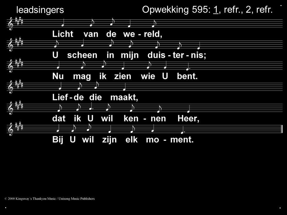 ... Opwekking 595: 1, refr., 2, refr. leadsingers