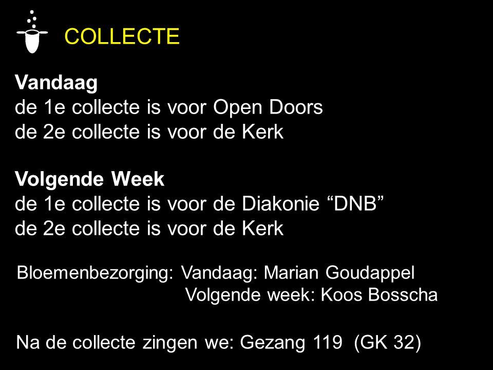 """COLLECTE Vandaag de 1e collecte is voor Open Doors de 2e collecte is voor de Kerk Volgende Week de 1e collecte is voor de Diakonie """"DNB"""" de 2e collect"""