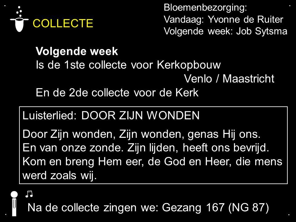 .... COLLECTE Volgende week Is de 1ste collecte voor Kerkopbouw Venlo / Maastricht En de 2de collecte voor de Kerk Bloemenbezorging: Vandaag: Yvonne d