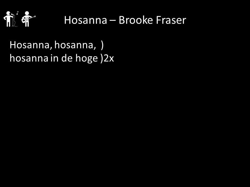Hosanna, hosanna, ) hosanna in de hoge )2x Hosanna – Brooke Fraser