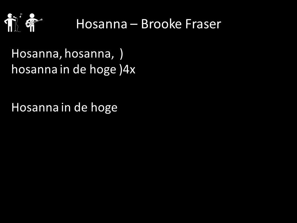 Hosanna, hosanna, ) hosanna in de hoge )4x Hosanna in de hoge Hosanna – Brooke Fraser