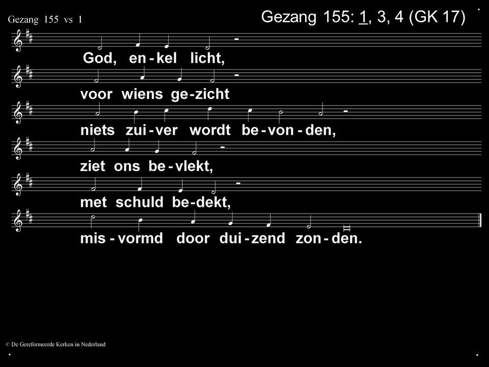 ... Gezang 155: 1, 3, 4 (GK 17)