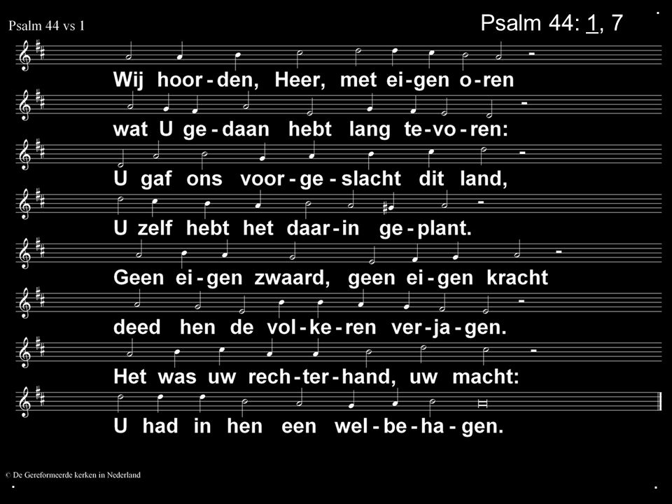 ... Psalm 44: 1, 7