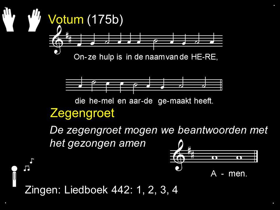 Votum (175b) Zegengroet De zegengroet mogen we beantwoorden met het gezongen amen Zingen: Liedboek 442: 1, 2, 3, 4....
