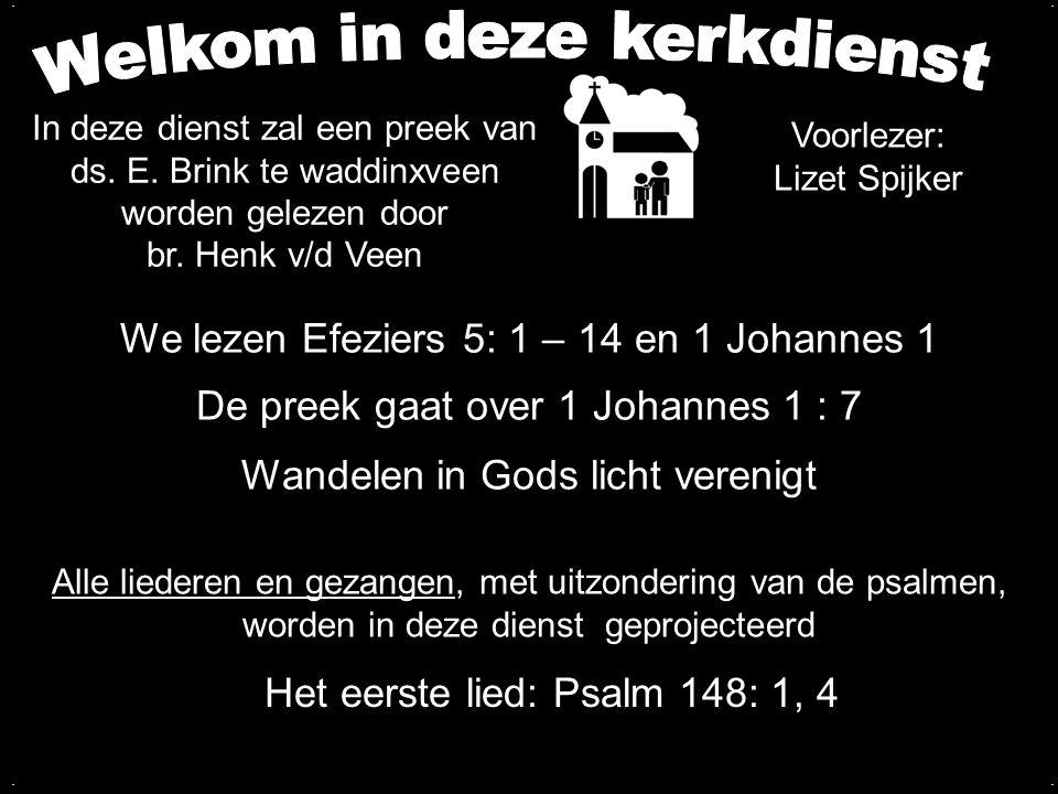 We lezen Efeziers 5: 1 – 14 en 1 Johannes 1 De preek gaat over 1 Johannes 1 : 7 Wandelen in Gods licht verenigt....