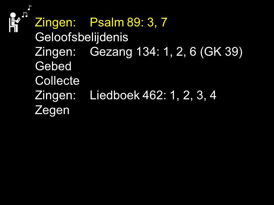 Zingen: Psalm 89: 3, 7 Geloofsbelijdenis Zingen: Gezang 134: 1, 2, 6 (GK 39) Gebed Collecte Zingen: Liedboek 462: 1, 2, 3, 4 Zegen
