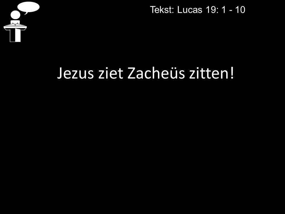 Jezus ziet Zacheüs zitten! Tekst: Lucas 19: 1 - 10