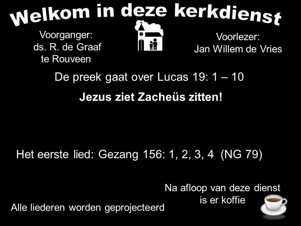 De preek gaat over Lucas 19: 1 – 10 Jezus ziet Zacheüs zitten! Alle liederen worden geprojecteerd Voorganger: ds. R. de Graaf te Rouveen Het eerste li