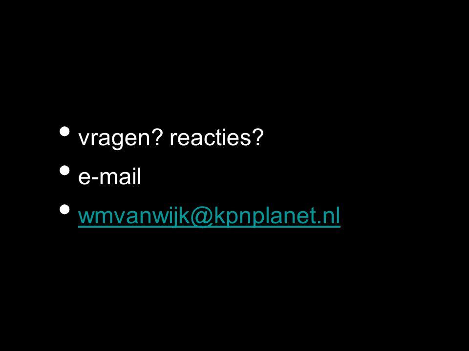 vragen? reacties? e-mail wmvanwijk@kpnplanet.nl