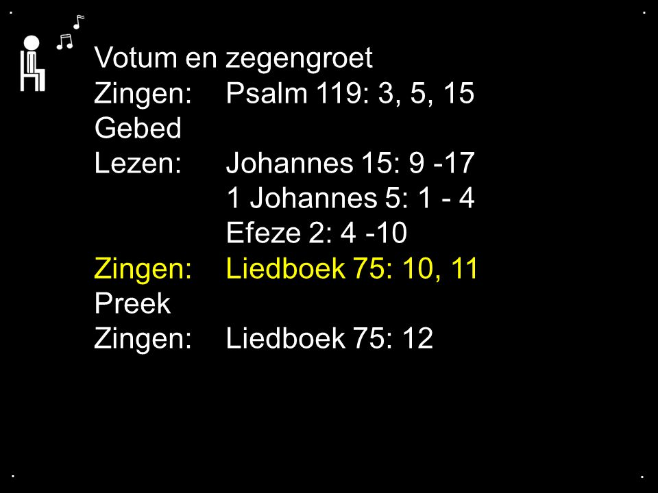 ... Liedboek 75: 10, 11 4, 5