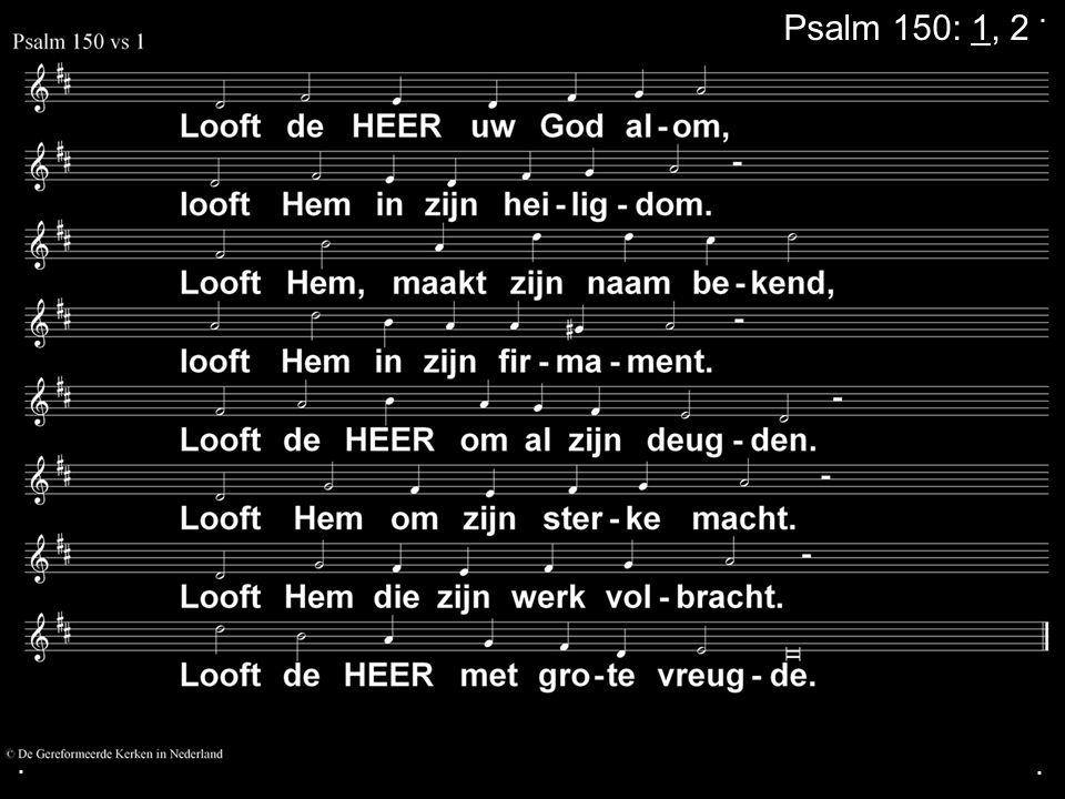 ... Psalm 150: 1, 2