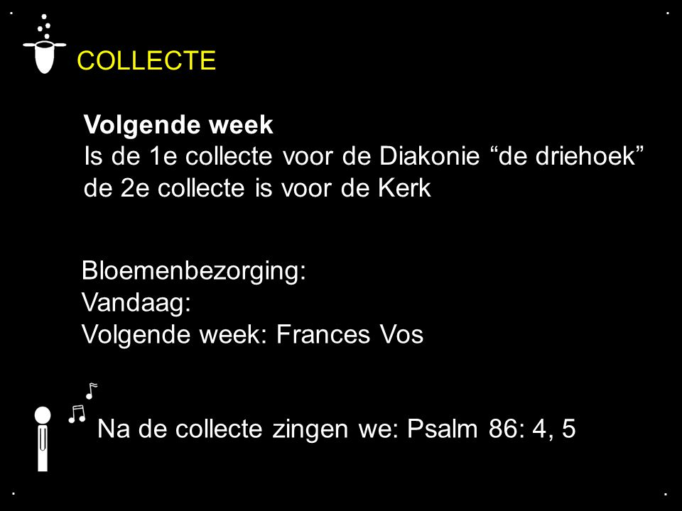 COLLECTE Volgende week Is de 1e collecte voor de Diakonie de driehoek de 2e collecte is voor de Kerk....