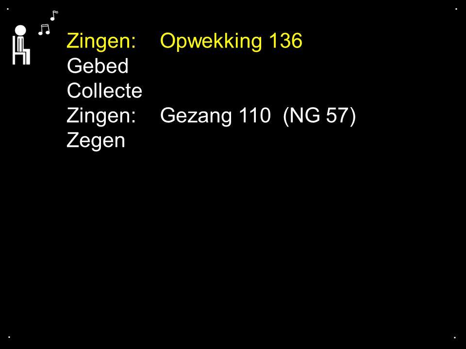.... Zingen:Opwekking 136 Gebed Collecte Zingen:Gezang 110 (NG 57) Zegen
