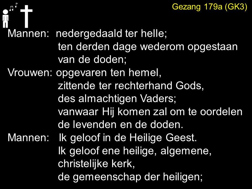 Gezang 179a (GK3) Mannen: nedergedaald ter helle; ten derden dage wederom opgestaan van de doden; Vrouwen: opgevaren ten hemel, zittende ter rechterha