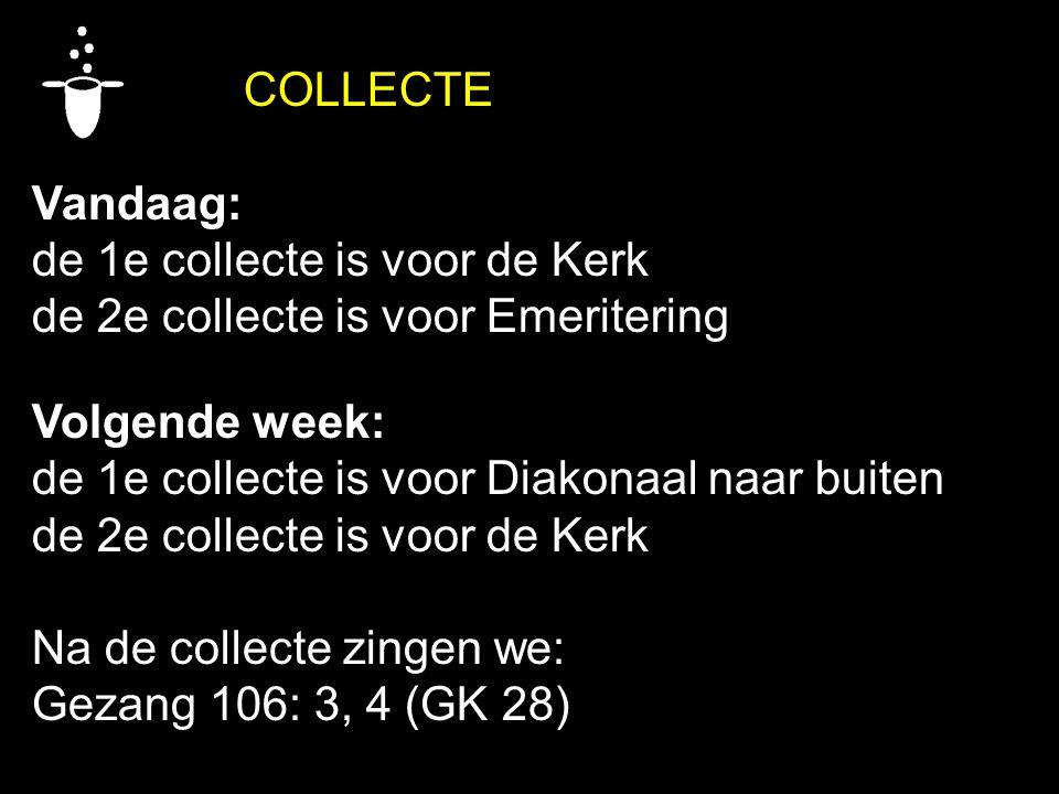 COLLECTE Vandaag: de 1e collecte is voor de Kerk de 2e collecte is voor Emeritering Volgende week: de 1e collecte is voor Diakonaal naar buiten de 2e