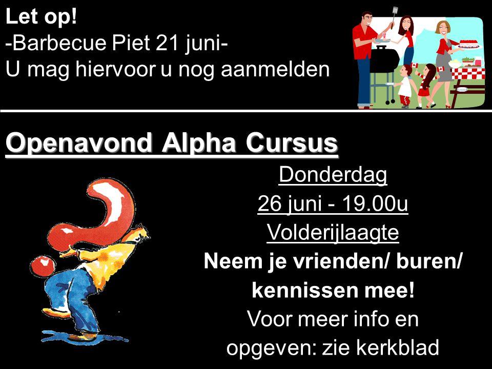 Let op! -Barbecue Piet 21 juni- U mag hiervoor u nog aanmelden Donderdag 26 juni - 19.00u Volderijlaagte Neem je vrienden/ buren/ kennissen mee! Voor