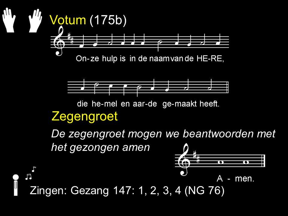 Votum (175b) Zegengroet De zegengroet mogen we beantwoorden met het gezongen amen Zingen: Gezang 147: 1, 2, 3, 4 (NG 76)