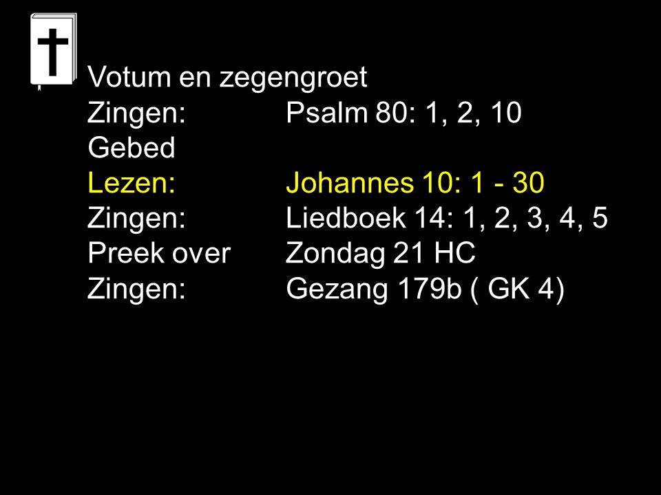 Votum en zegengroet Zingen: Psalm 80: 1, 2, 10 Gebed Lezen: Johannes 10: 1 - 30 Zingen: Liedboek 14: 1, 2, 3, 4, 5 Preek over Zondag 21 HC Zingen: Gez