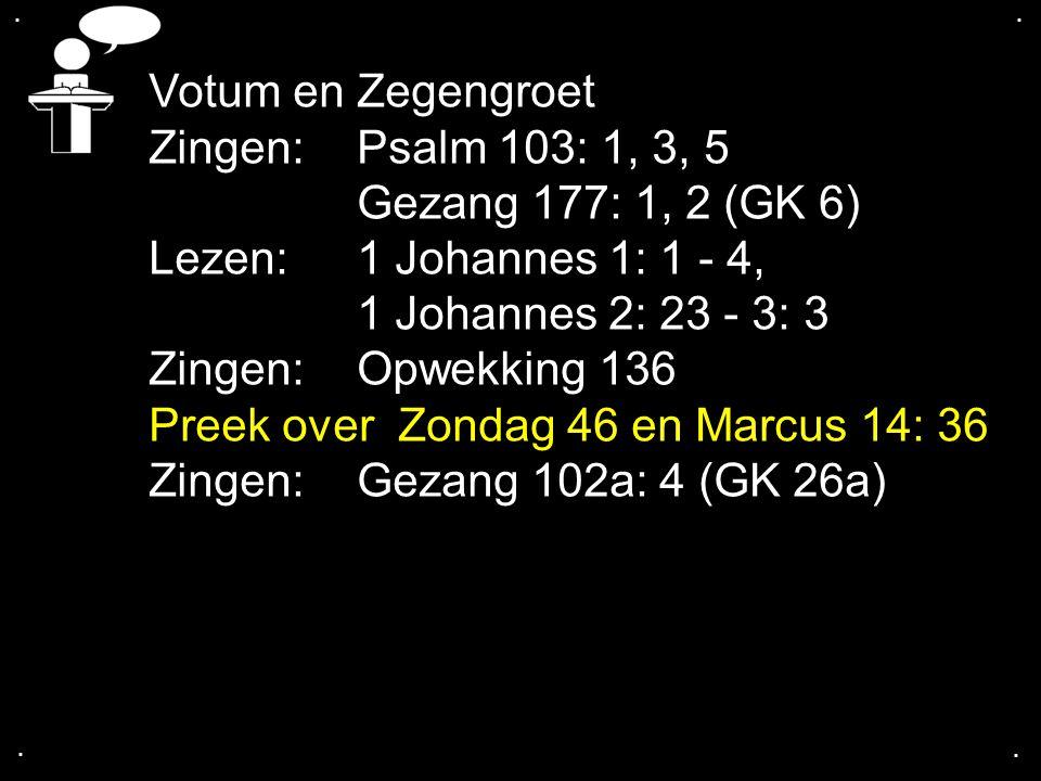 .... Votum en Zegengroet Zingen:Psalm 103: 1, 3, 5 Gezang 177: 1, 2 (GK 6) Lezen:1 Johannes 1: 1 - 4, 1 Johannes 2: 23 - 3: 3 Zingen:Opwekking 136 Pre