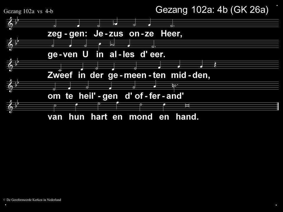 ... Gezang 102a: 4b (GK 26a)