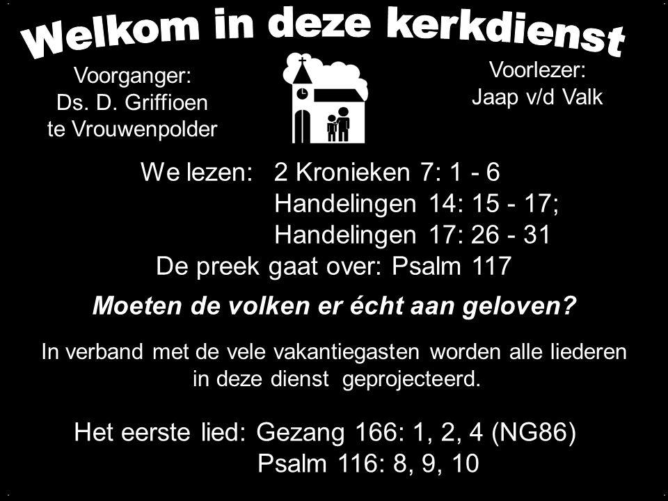 Zegengroet Zingen: Gezang 166: 1, 2, 4 (NG86) Psalm 116: 8, 9, 10 De zegengroet mogen we beantwoorden met het gezongen amen Votum (175b)