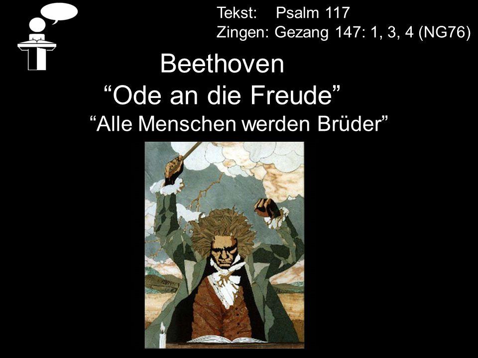 "Tekst: Psalm 117 Zingen: Gezang 147: 1, 3, 4 (NG76) Beethoven ""Ode an die Freude"" ""Alle Menschen werden Brüder"""