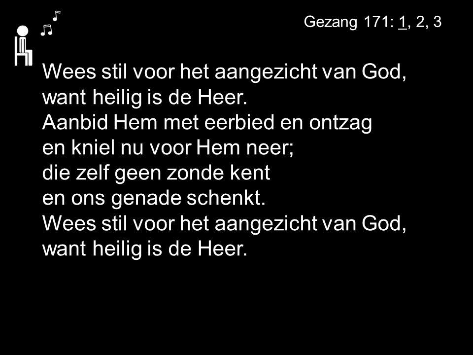 Wees stil voor het aangezicht van God, want heilig is de Heer.