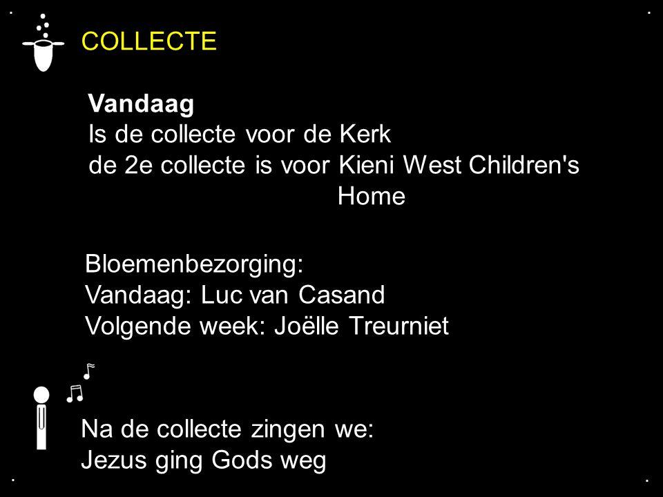.... Na de collecte zingen we: Jezus ging Gods weg COLLECTE Vandaag Is de collecte voor de Kerk de 2e collecte is voor Kieni West Children's Home Bloe