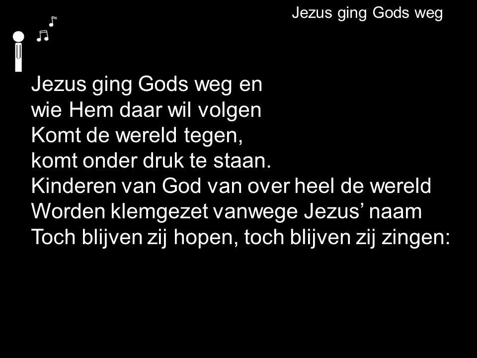 Jezus ging Gods weg en wie Hem daar wil volgen Komt de wereld tegen, komt onder druk te staan.