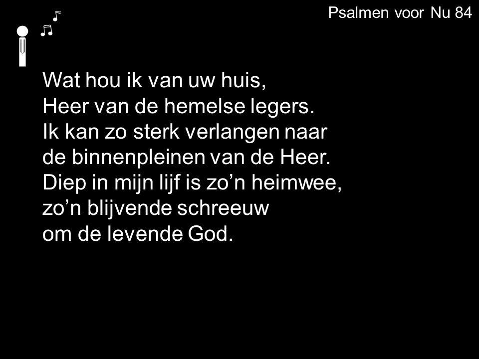 Psalmen voor Nu 84 Wat hou ik van uw huis, Heer van de hemelse legers.