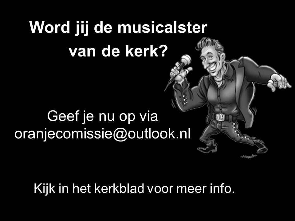 Geef je nu op via oranjecomissie@outlook.nl Word jij de musicalster van de kerk.