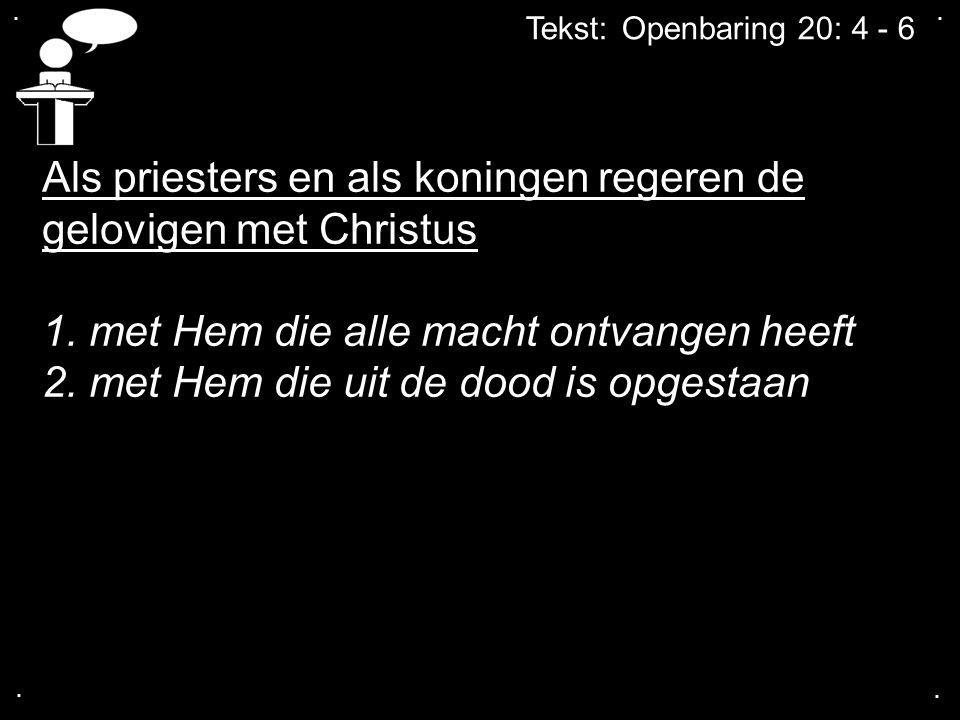 .... Als priesters en als koningen regeren de gelovigen met Christus 1. met Hem die alle macht ontvangen heeft 2. met Hem die uit de dood is opgestaan
