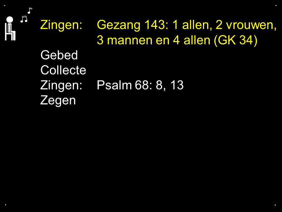 .... Zingen:Gezang 143: 1 allen, 2 vrouwen, 3 mannen en 4 allen (GK 34) Gebed Collecte Zingen:Psalm 68: 8, 13 Zegen