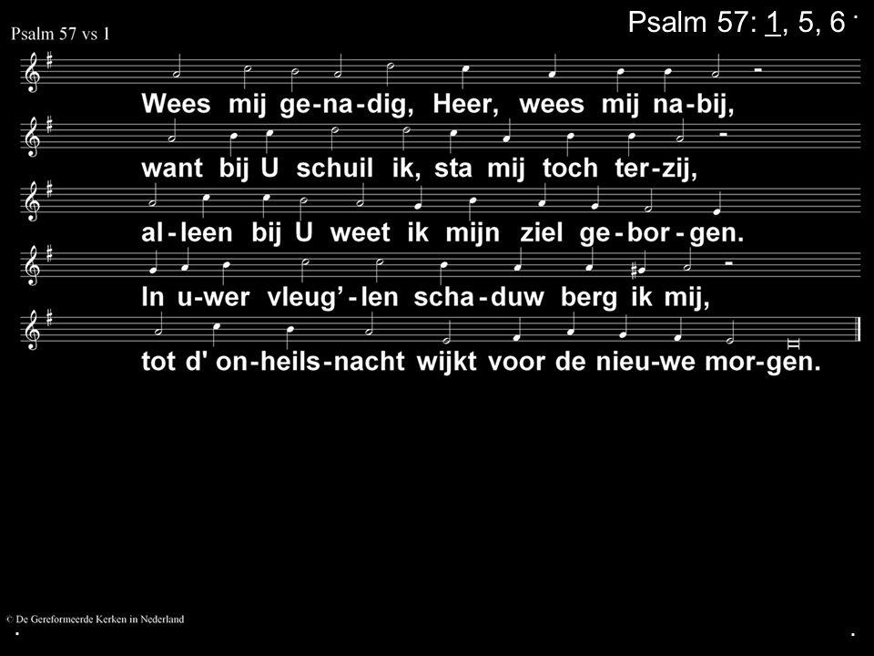 ... Psalm 57: 1, 5, 6