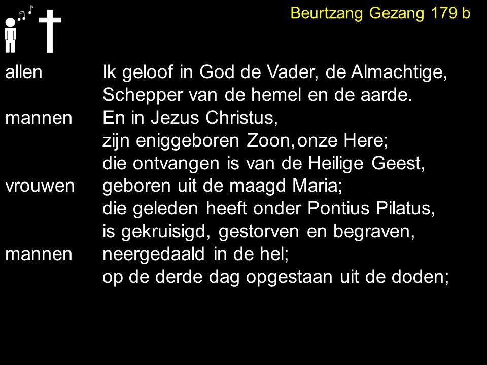 allenIk geloof in God de Vader, de Almachtige, Schepper van de hemel en de aarde. mannenEn in Jezus Christus, zijn eniggeboren Zoon,onze Here; die ont