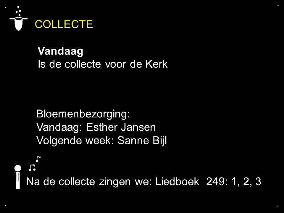 COLLECTE Vandaag Is de collecte voor de Kerk Bloemenbezorging: Vandaag: Esther Jansen Volgende week: Sanne Bijl.... Na de collecte zingen we: Liedboek