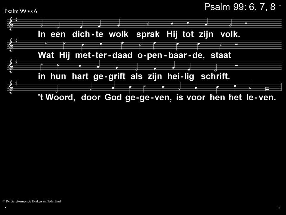 ... Psalm 99: 6, 7, 8