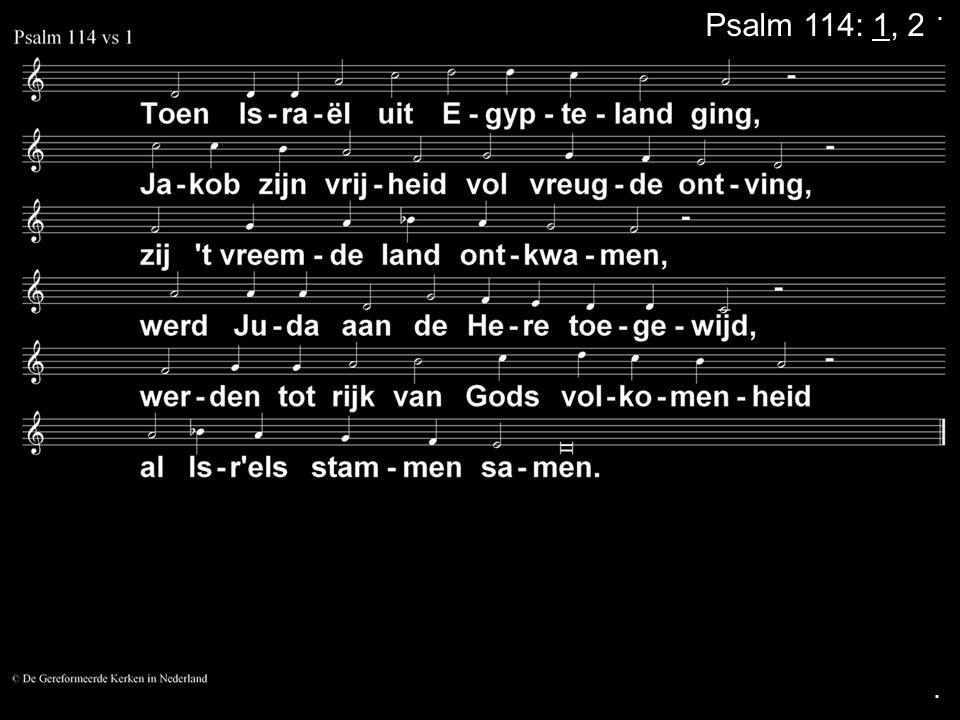 Psalm 114: 1, 2..
