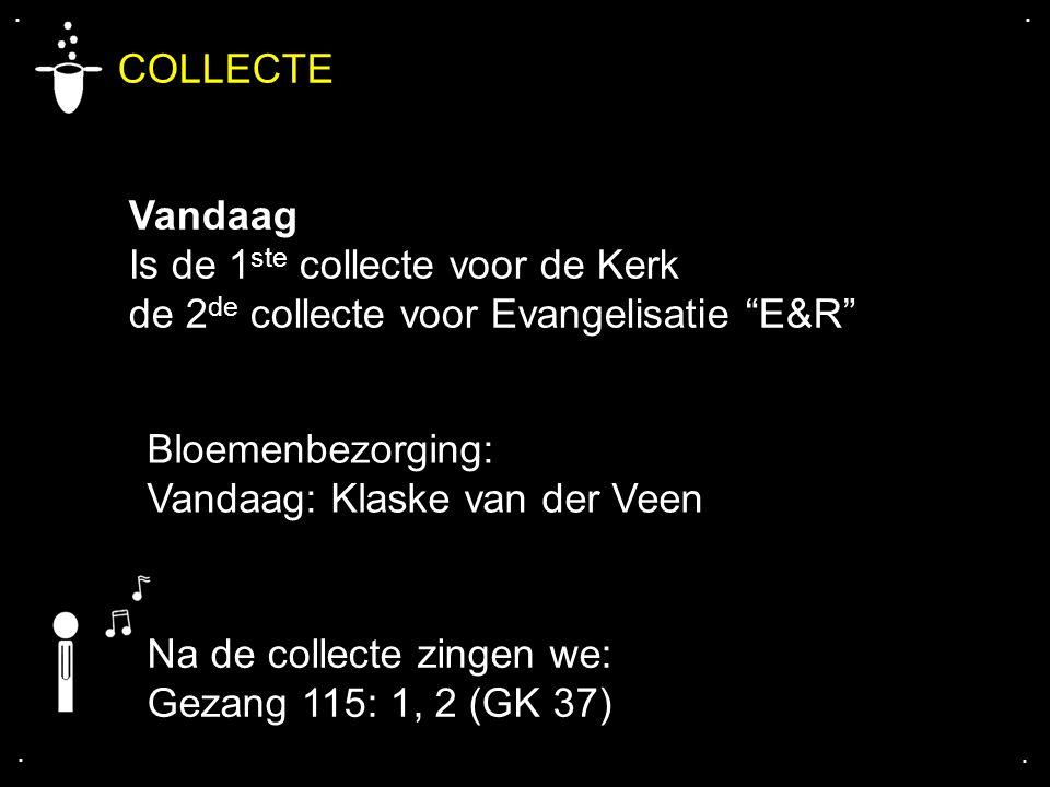 """COLLECTE Vandaag Is de 1 ste collecte voor de Kerk de 2 de collecte voor Evangelisatie """"E&R"""".... Na de collecte zingen we: Gezang 115: 1, 2 (GK 37) Bl"""