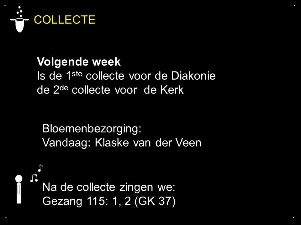 COLLECTE Volgende week Is de 1 ste collecte voor de Diakonie de 2 de collecte voor de Kerk.... Na de collecte zingen we: Gezang 115: 1, 2 (GK 37) Bloe