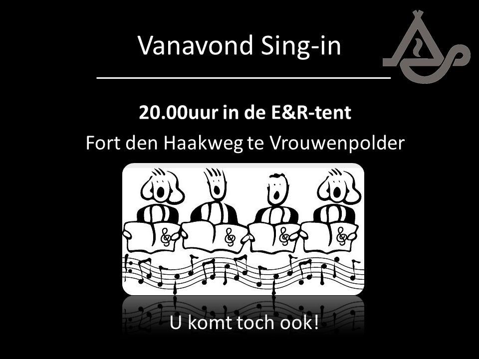 Vanavond Sing-in 20.00uur in de E&R-tent Fort den Haakweg te Vrouwenpolder U komt toch ook!