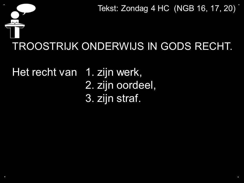 .... Tekst: Zondag 4 HC (NGB 16, 17, 20) TROOSTRIJK ONDERWIJS IN GODS RECHT.