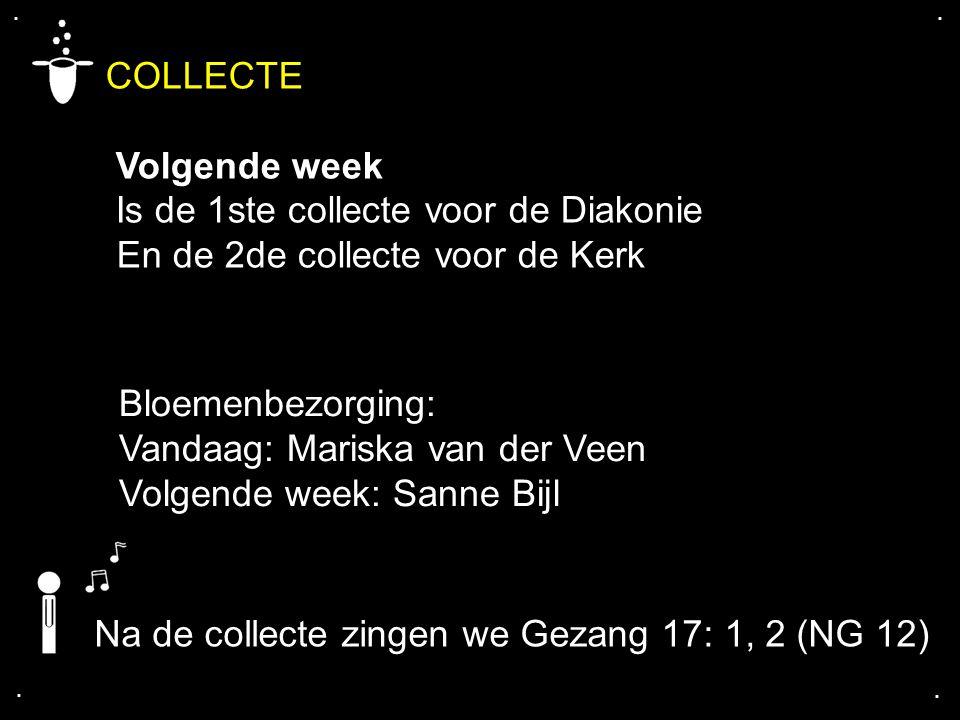 .... COLLECTE Volgende week Is de 1ste collecte voor de Diakonie En de 2de collecte voor de Kerk Bloemenbezorging: Vandaag: Mariska van der Veen Volge