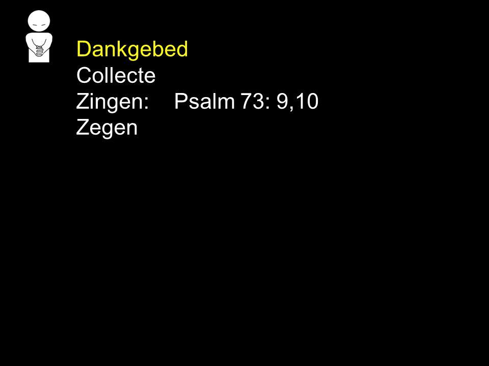 Dankgebed Collecte Zingen:Psalm 73: 9,10 Zegen