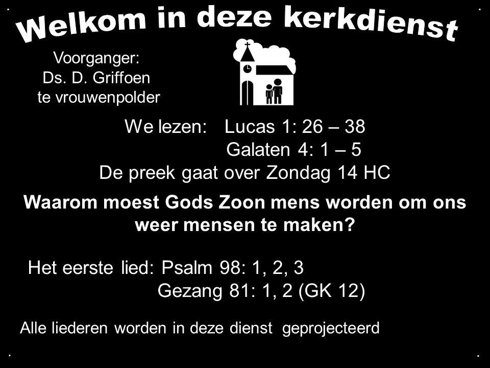 We lezen: Lucas 1: 26 – 38 Galaten 4: 1 – 5 De preek gaat over Zondag 14 HC Waarom moest Gods Zoon mens worden om ons weer mensen te maken? Het eerste
