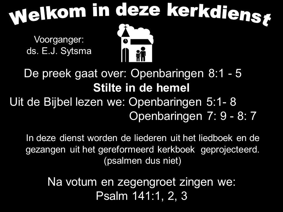 De preek gaat over: Openbaringen 8:1 - 5 Stilte in de hemel Uit de Bijbel lezen we: Openbaringen 5:1- 8 Openbaringen 7: 9 - 8: 7 Voorganger: ds. E.J.