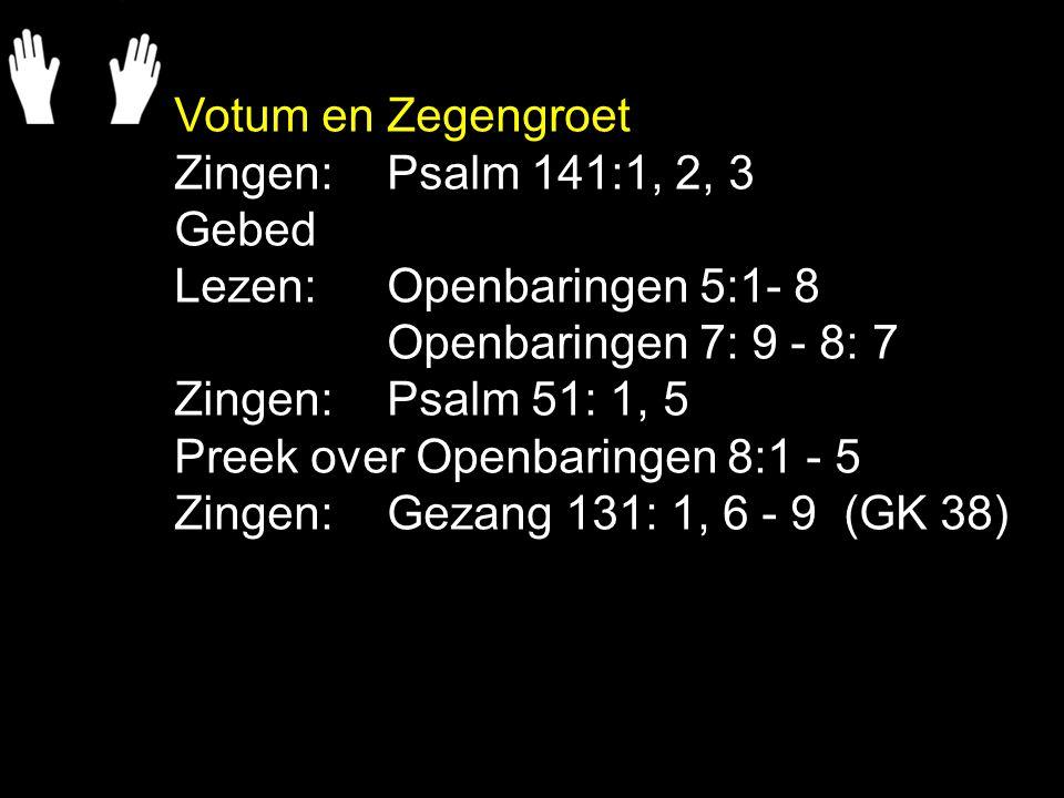 Tekst : Openbaringen 8:1 - 5 Zingen: Gezang 131:1, 6, 7, 8, 9 (GK 38) Gebed en oordeel: .