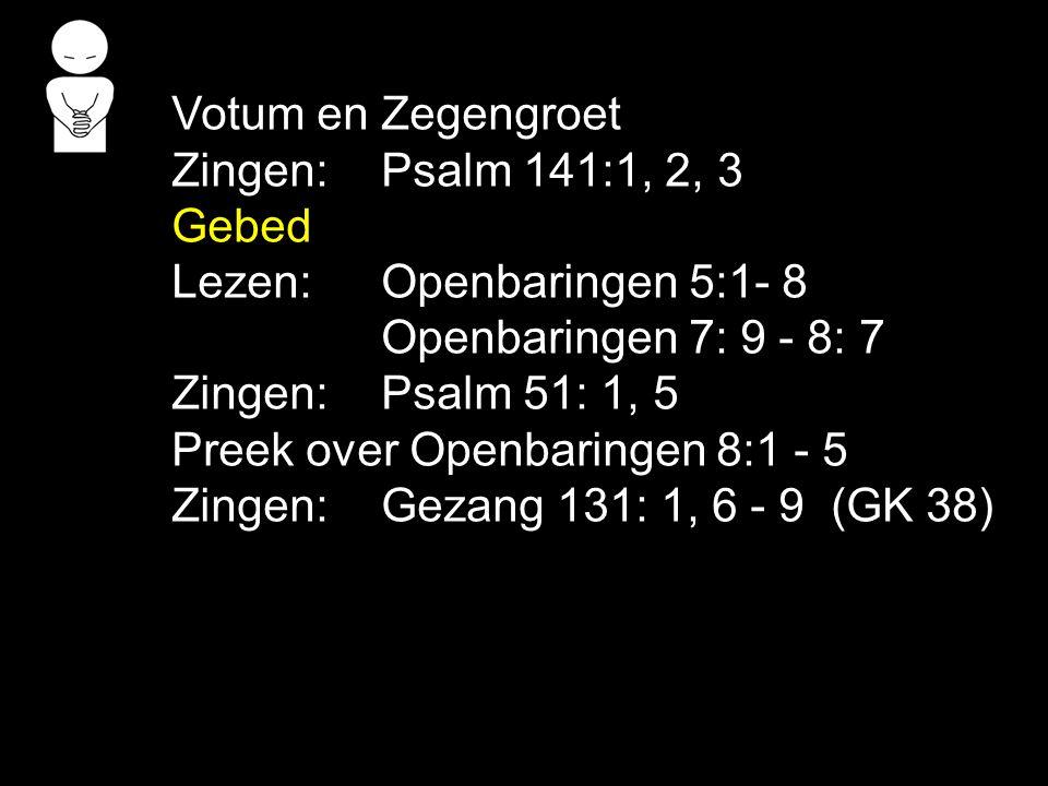 Tekst : Openbaringen 8:1 - 5 Zingen: Gezang 131:1, 6, 7, 8, 9 (GK 38) Gebed en wierook: gebed en aanbidding gebed en onvolmaaktheid
